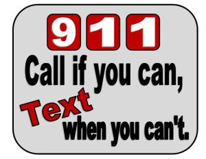 911 Call if you can, text if you can't.